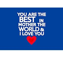 You are the best mother in the world Photographic Print