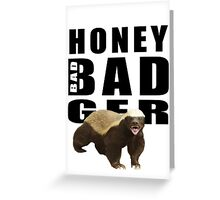 Honey Badger is bad Greeting Card