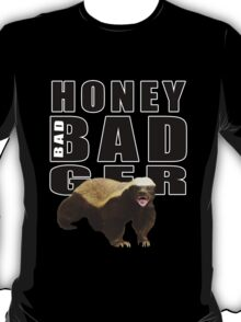 Honey Badger is bad T-Shirt