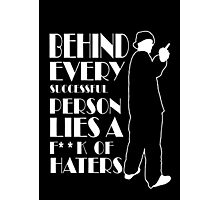 Behind Every Successful Person Lies F**k Of Haters Photographic Print