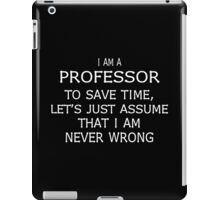 I am a professor to save time, let's just assume funny geek nerd iPad Case/Skin