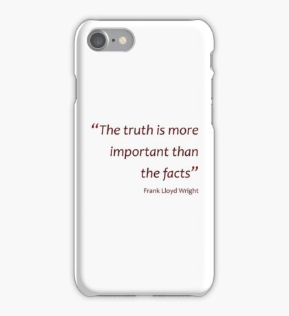 Frank Lloyd Wright - Truth more important than facts... (Amazing Sayings) iPhone Case/Skin