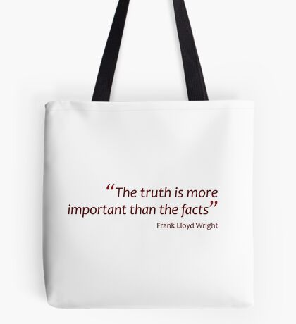 Frank Lloyd Wright - Truth more important than facts... (Amazing Sayings) Tote Bag