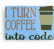 I turn coffee into programming code funny geek nerd Metal Print