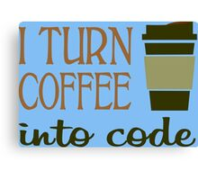 I turn coffee into programming code funny geek nerd Canvas Print