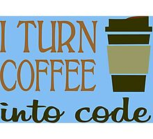I turn coffee into programming code funny geek nerd Photographic Print