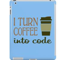 I turn coffee into programming code funny geek nerd iPad Case/Skin