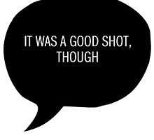 It Was a Good Shot, Though by GeneralAugust