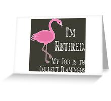 I'm retired my job to collect flamingos funny geek nerd Greeting Card