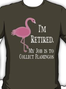 I'm retired my job to collect flamingos funny geek nerd T-Shirt