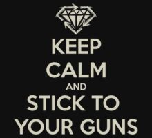 Keep Calm And Stick To Your Guns by SkyGoodies
