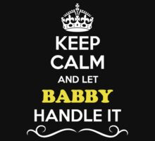 Keep Calm and Let BABBY Handle it by gregwelch