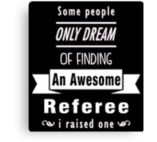 """""""Some People Only Dream of Finding An Awesome Referee. I Raised One"""" Collection #710033 Canvas Print"""