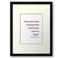 Research... when I don't know what I'm doing... (Amazing Sayings) Framed Print