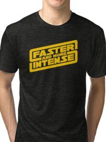 Faster, more intense! Tri-blend T-Shirt