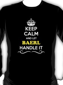 Keep Calm and Let BAERL Handle it T-Shirt