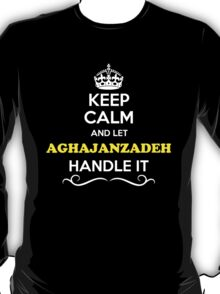 Keep Calm and Let AGHAJANZADEH Handle it T-Shirt