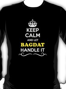 Keep Calm and Let BAGDAT Handle it T-Shirt