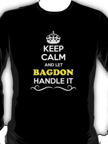 Keep Calm and Let BAGDON Handle it T-Shirt