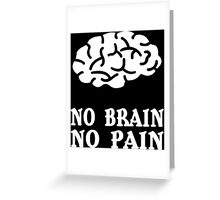 No brain no pain funny geek nerd Greeting Card