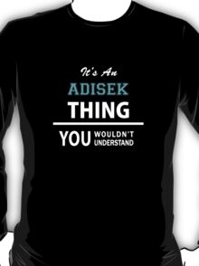 Its an ADISEK thing, you wouldn't understand T-Shirt