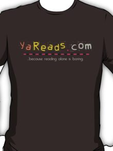 Young Adult Reads : Because Reading alone is boring. T-Shirt