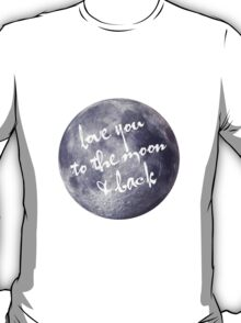 LOVE YOU TO THE MOON & BACK T-Shirt