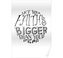 """""""Let Your Faith Be Bigger Than Your Fear"""" Poster"""