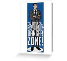 Archer - Cause You're in the DANGER ZONE! Greeting Card