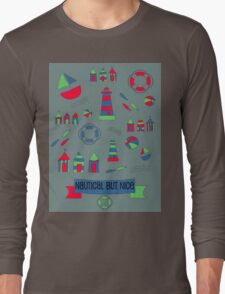 Nautical but Nice! Long Sleeve T-Shirt