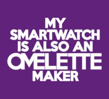 My smartwatch is also an omelette maker by onebaretree