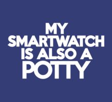 My smart watch is also a potty by onebaretree
