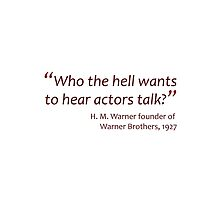 Warner - Who the hell wants to hear actors talk? (Amazing Sayings) by gshapley