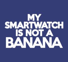 My smartwatch is not a banana by onebaretree