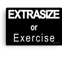 Extrasize or Exercise Canvas Print