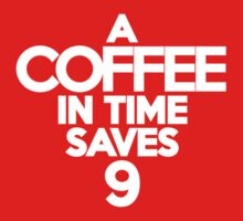 A coffee in time saves nine Kids Clothes