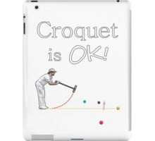 Croquet is OK Man! iPad Case/Skin