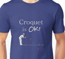 Croquet is OK Man! Unisex T-Shirt