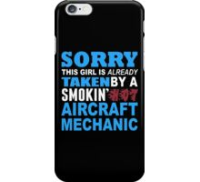 Sorry This Girl Is Already Taken By A Smokin Hot Aircraft Mechanic - Funny Tshirts iPhone Case/Skin