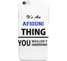 Its an AFIOUNI thing, you wouldn't understand iPhone Case/Skin
