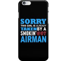 Sorry This Girl Is Already Taken By A Smokin Hot Airman - Funny Tshirts iPhone Case/Skin