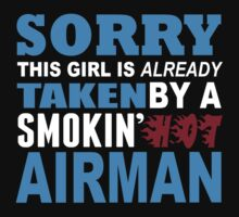 Sorry This Girl Is Already Taken By A Smokin Hot Airman - Funny Tshirts by custom111