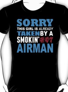 Sorry This Girl Is Already Taken By A Smokin Hot Airman - Funny Tshirts T-Shirt