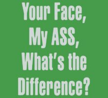 your face my ass, what's the difference by yosef99