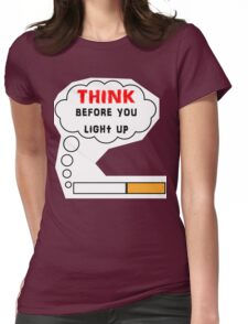 Think before you light up Womens Fitted T-Shirt