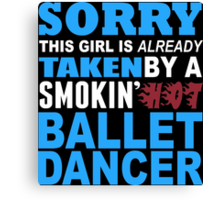 Sorry This Girl Is Already Taken By A Smokin Hot Ballet Dancer - Funny Tshirts Canvas Print
