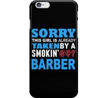 Sorry This Girl Is Already Taken By A Smokin Hot Barber - Funny Tshirts iPhone Case/Skin