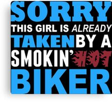 Sorry This Girl Is Already Taken By A Smokin Hot Biker - Funny Tshirts Canvas Print