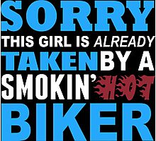 Sorry This Girl Is Already Taken By A Smokin Hot Biker - Funny Tshirts Photographic Print