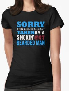 Sorry This Girl Is Already Taken By A Smokin Hot Bearded Man - Funny Tshirts T-Shirt